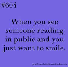And I always do. And see what they are reading.
