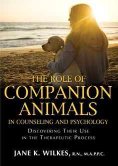 The Role of Companion Animals in Counseling and Psychology: Discovering Their Use in the Therapeutic Process by Jane K. Wilkes, http://www.amazon.com/dp/0398078637/ref=cm_sw_r_pi_dp_QSYhqb0NWRB1K