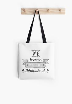 """Buy """"We Become What We Think About"""" Tote Bags #redbubble #quotes #totebags #sayings #motivation"""