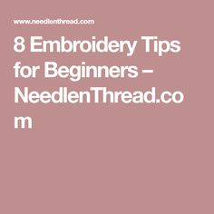 8 Embroidery Tips for Beginners – NeedlenThread.com