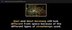 East and West Germany still look different from space because of the different types of streetlamps used.