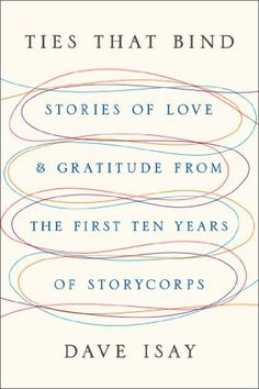 Ties That Bind: Stories of Love and Gratitude from the First Ten Years of StoryCorps by Dave Isay, http://www.amazon.com/dp/1594205175/ref=cm_sw_r_pi_dp_fIGmsb0SBXNSP