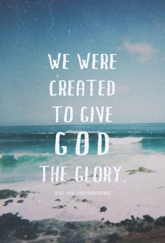we were created to give God the glory