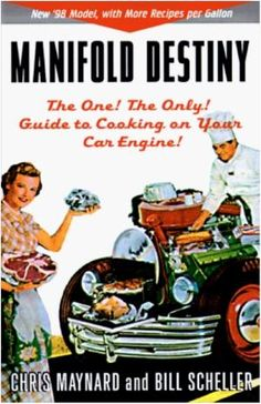 Manifold Destiny: The One! Guide to Cooking on Your Car Engine! by Chris Maynard and Bill Scheller Road Trip Food, Car Engine, Engine Block, Book Lovers, Fun Facts, My Books, Weird, Engineering, Survival
