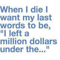EXCEPT I'D HAVE TO CHANGE IT TO $100....LET'S BE REALISTIC LOL