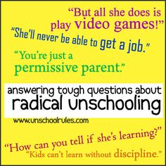 Answering the tough questions about what radical unschooling is and isn't | Unschool RULES