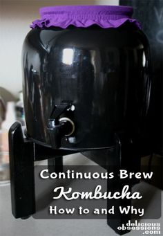 Continuous Kombucha Brewing - The How To's and Why's | DeliciousObsessions.com