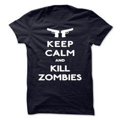 KEEP CALM AND KILL ZOMBIES T-SHIRTS, HOODIES, SWEATSHIRT (19$ ==► Shopping Now)