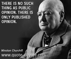 "Winston Churchill - ""There is no such thing as public opinion..."""