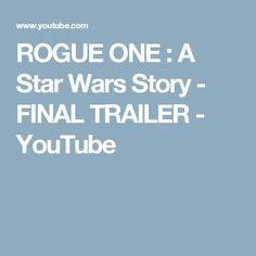 ROGUE ONE : A Star Wars Story - FINAL TRAILER - YouTube