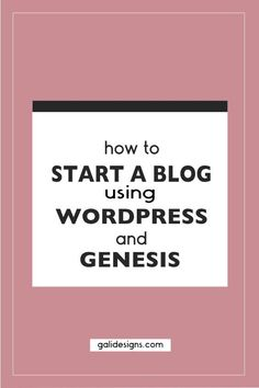 Wordpress and Genesis are the best way to start a blog. // Gali Designs