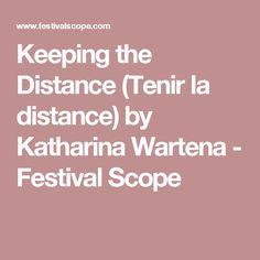 Keeping the Distance (Tenir la distance)  by Katharina Wartena - Festival Scope