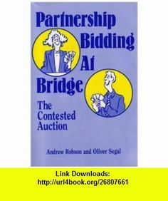 Partnership Bidding at Bridge The Contested Auction (9780962829734) Andrew Robson, Oliver Segal , ISBN-10: 0962829730  , ISBN-13: 978-0962829734 ,  , tutorials , pdf , ebook , torrent , downloads , rapidshare , filesonic , hotfile , megaupload , fileserve