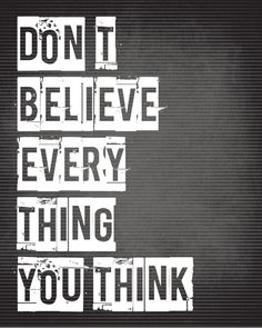 Don't Believe Everything You Think - inspirational art print (charcoal gray)  This is today's challenge. Had an interesting conversation and this was really the essence of what is important to remember, especially when you have OCD.