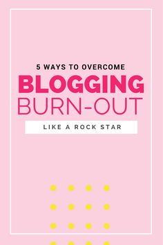 5 Ways to overcome blogging burnout like a rock star!
