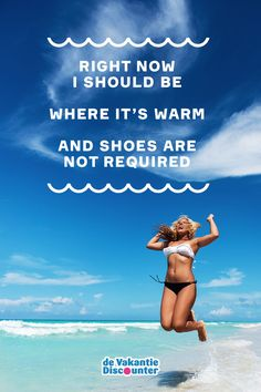 RIGHT NOW I SHOULD BE  WHERE IT'S WARM  AND SHOES ARE NOT REQUIRED