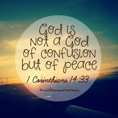 """""""God is NOT a God of confusion, but of PEACE""""…1 Corinthians 14:33. I absolutely love this verse!!"""