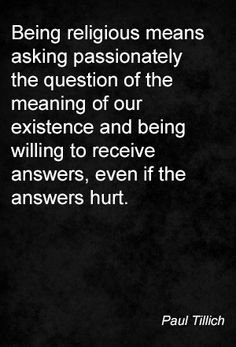 Being religious means asking passionately the question of the meaning of our…