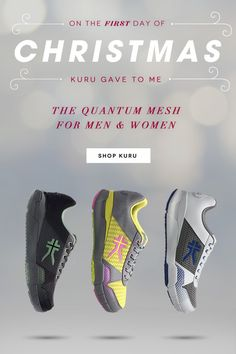 On the First Day of Christmas, KURU Gave to Me... The Quantum Mesh for Men & Women Shop Now www.kurufootwear.com
