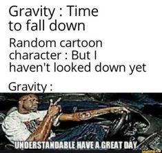 True Memes, Dankest Memes, Funny Memes, Gravity And Time, Meme Caption, Clean Jokes, Stupid Memes, Stupid Funny, Funny Stuff