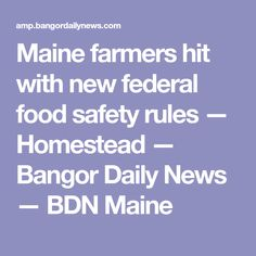 Maine farmers hit with new federal food safety rules — Homestead — Bangor Daily News — BDN Maine