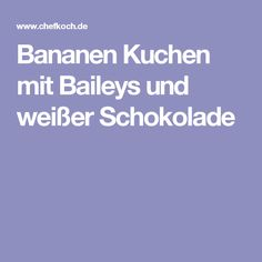 Bananen Kuchen mit Baileys und weißer Schokolade