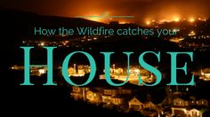 How wildfire burns house