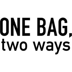 One Bag, Two Ways text ❤ liked on Polyvore featuring text, print, words, phrase, quotes and saying