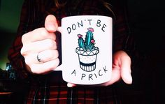 Don't be a prick, Cactus Coffee Mug by MeganPadovanoDesign on Etsy https://www.etsy.com/listing/231443250/dont-be-a-prick-cactus-coffee-mug