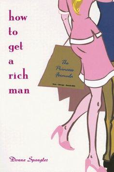 How to Get a Rich Man: The Princess Formula by Donna Spangler http://www.amazon.com/dp/0976932504/ref=cm_sw_r_pi_dp_uPO1ub07TG900