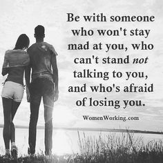 Be with someone who can't stay mad at you