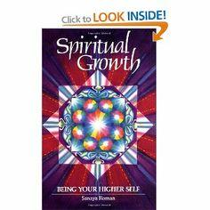 Spiritual Growth: Being Your Higher Self.   Sanaya Roman
