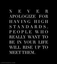 Never apologize for having high standards life quotes quotes quote life high standards apologize