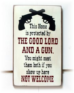 This home is protected by the Good Lord and a Gun...wood sign. $14.50, via Etsy.