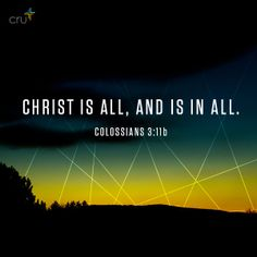 """Where there is neither Greek nor Jew, circumcision nor uncircumcision, Barbarian, Scythian, bond nor free: but Christ is all, and in all."" Colossians 3:11"