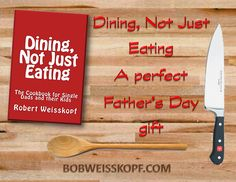 https://bobweisskopf.com/ Starting Tomorrow June 16th through June 19th - As a gift to fathers everywhere, each Father's Day, I offer my cookbook, DINING-NOT JUST EATING, as a FREE Kindle download to everyone. This book is a great start for anyone new to the kitchen, not only Single Dads. In the book, I show you what you need to start in a kitchen. It doesn't take much, and it doesn't need to be expensive. A few simple tricks and you go from eating out of a take-out container