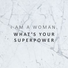 I am a woman. What's your superpower <3