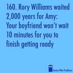 Doctor Who Problem #160 Rory Williams waited 2,000 years for Amy: Your boyfriend won't wait 10 minutes for you to finish getting ready