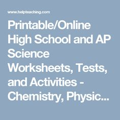 Printable/Online High School and AP Science Worksheets, Tests, and Activities - Chemistry, Physics, Earth Science
