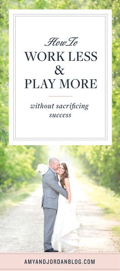 How to work less and play more without sacrificing success.