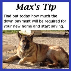 Max's (Our Mortgage Expert) Tip: Find out today how much the down payment will be required for your new home and start saving.  The down payment on a new home is usually between 3.5% and 20% of the purchase price. Start saving now and don't underestimate how much money you'll need. Remember, closing costs will be in addition to your down payment.