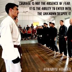 """""""Courage is not the absence of fear; it is the ability to enter into the unknown despite it'.    This is a variation of a popular quote that resonates with me and alot of other #karateka. #karate #gojuryu #martialarts #quote #motivationals"""