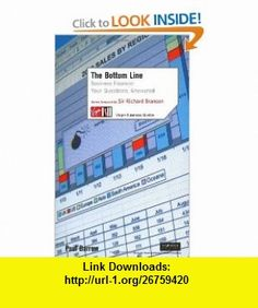 The Bottom Line Business Finance Your Questions Answered (Virgin Business Guides) (9780753509982) Paul Barrow, Richard Branson , ISBN-10: 0753509989  , ISBN-13: 978-0753509982 ,  , tutorials , pdf , ebook , torrent , downloads , rapidshare , filesonic , hotfile , megaupload , fileserve