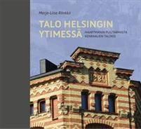 Talo Helsingin ytimessä : Haartmanin puutarhasta kenraalien taloksi / Marja-Liisa Rönkk