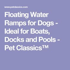 Floating Water Ramps for Dogs - Ideal for Boats, Docks and Pools - Pet Classics™