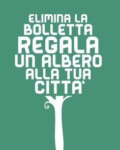 Elimina la bolletta, regala un albero alla tua città! - per info www.alberi.gruppohera.it