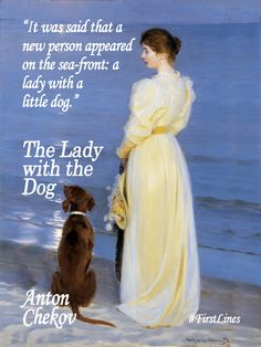 """""""It was said that a new person appeared on the sea-front: a lady with a little dog."""" --Anton Chekhov, The Lady with The Dog #FirstLines"""