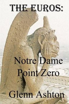 The Euros: Notre Dame Point Zero by Glenn Ashton http://www.amazon.com/dp/1506197701/ref=cm_sw_r_pi_dp_nVd1ub0FZG1F8