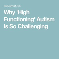 Why 'High Functioning' Autism Is So Challenging