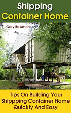 Shipping Container Home Tips on Building Your Shipping Container Home Quickly and Easy: (Shipping Container Home, Living Debt Free) (self sufficient living, tiny house living) by [Bowman, Gary]